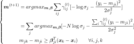 \begin{equation*} \left\{ \begin{aligned} \boldsymbol{m}^{(t+1)}&=argmax_{\boldsymbol{m},\boldsymbol{\beta}} \sum_{ij}\gamma_{ij}^{(t)}[- \log\sigma_j - \frac{(y_i-m_{ji})^2}{2\sigma_j^2}]\\ &=\sum_j argmax_{\boldsymbol{m},\boldsymbol{\beta}}[-N\log\sigma_j-\frac{\sum_i \gamma_{ij}^{(t)}(y_i-m_{ji})^2}{2\sigma_j^2}]\\ &m_{jk}-m_{ji} \geq \boldsymbol{\beta}_{ji}^{T} (\boldsymbol{x}_k-\boldsymbol{x}_i)\qquad \forall i,j,k \end{aligned} \right. \end{equation*}